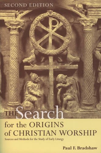 The Search for the Origins of Christian Worship: Sources and Methods for the Study of Early Liturgy by Oxford University Press