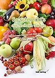 So schmeckt's aus meinem Garten: Alte und neue Rezepte mit Obst und Gemüse, Tipps zum Anbau im Garten und auf dem Balkon