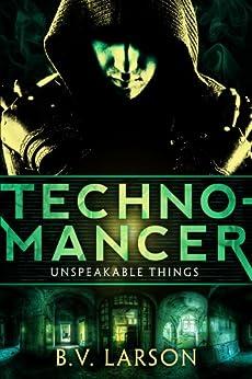 Technomancer (Unspeakable Things Book 1) by [Larson, B.V.]