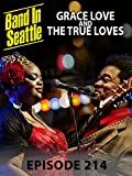 Grace Love And The True Loves - Band in Seattle Episode 214