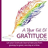 A Year Full Of Gratitude: Let Your Gratitude Journal Take You From Grumpy To Great, One Day At A Time: Volume 1 (Authentically Awesome)