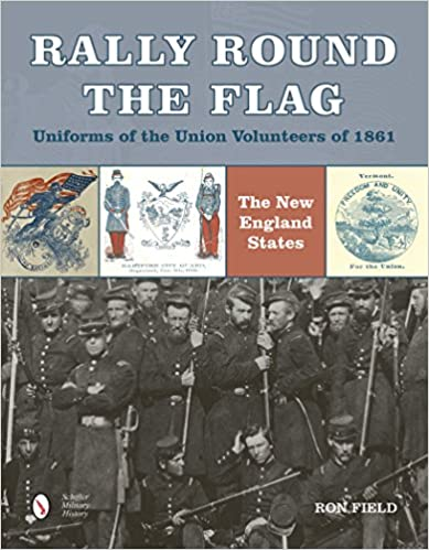 Rally Round the Flag―Uniforms of the Union Volunteers of 1861: The New England States