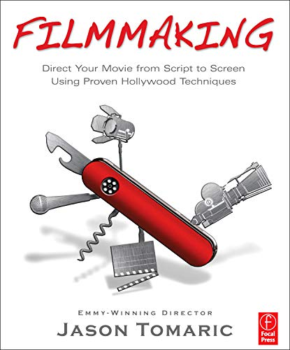 Read Online Filmmaking: Direct Your Movie from Script to Screen Using Proven Hollywood Techniques PDF