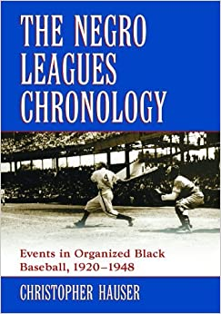 Negro Leagues Chronology: Events in Organized Black Baseball, 1920-1948 by Christopher Hauser (2006-07-06)