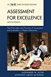 Assessment for Excellence : The Philosophy and Practice of Assessment and Evaluation in Higher Education, Astin, Alexander W. and antonio, anthony lising, 1442213612