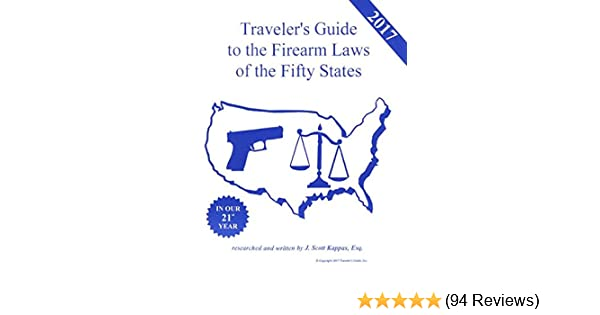 2017 traveler s guide to the firearm laws of the fifty states esq rh amazon com