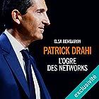 Patrick Drahi : L'ogre des networks   Livre audio Auteur(s) : Elsa Bembaron Narrateur(s) : François Delaive