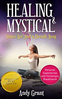Healing & Mystical States Are Just a Breath Away: Personal Experiences with Holotropic Breathwork by [Grant, Andy]
