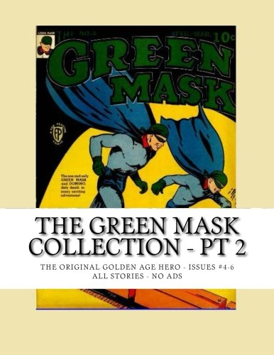 The Green Mask Collection - Pt 2: The Original Golden Age Hero - Issues #4-6 - All Stories - No Ads PDF