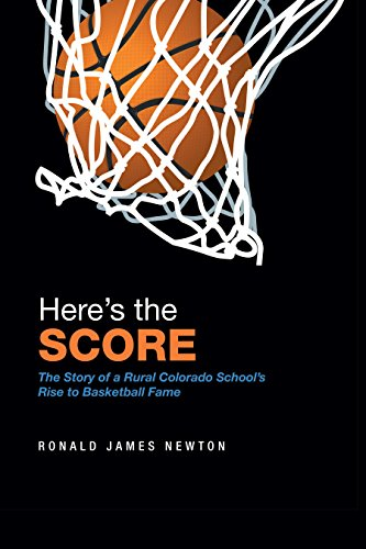 Here's the Score: The Story of a Rural Colorado School's Rise to Basketball Fame