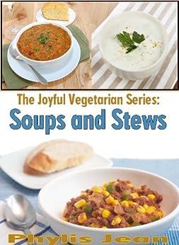 The Joyful Vegetarian: Soups and Stews (The Joyful Vegetarian Series Book 1) by [Jean, Phylis]