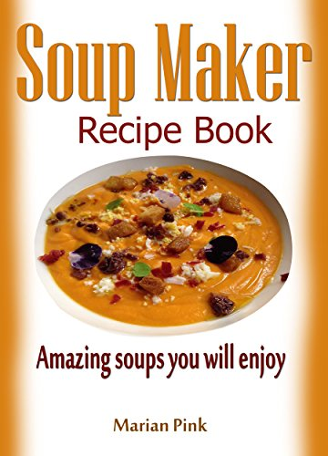 Soup Maker recipe book: Amazing soups you will enjoy by [Pink, Marian]