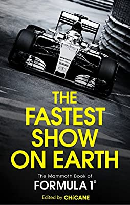 The Fastest Show On Earth: The Mammoth Book of Formula One