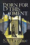 Born for This Moment, S. Donahue, 1413752926