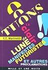 Tuons le clair de lune !!: Manifestes futuristes et autres proclamations par Marinetti