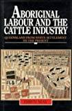 Aboriginal Labour and the Cattle Industry, Dawn May, 0521465060