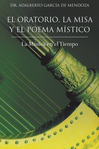 El Oratorio, La Misa y El Poema Mistico: La Musica En El Tiempo