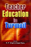 Teacher Education in Turmoil, R.P. Singh, Gopal Rana, 8120724313