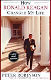 How Ronald Reagan Changed My Life, Peter Robinson, 0060558148