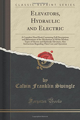 Elevators hydraulic and electric a complete hand book containing elevators hydraulic and electric a complete hand book containing full descriptions and illustrations of the mechanism of all the modern types of fandeluxe Images