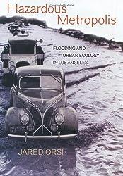 Hazardous Metropolis: Flooding and Urban Ecology in Los Angeles