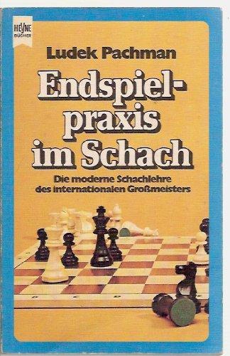 Endspielpraxis im Schach. Die moderne Schachlehre des internationalen Großmeisters