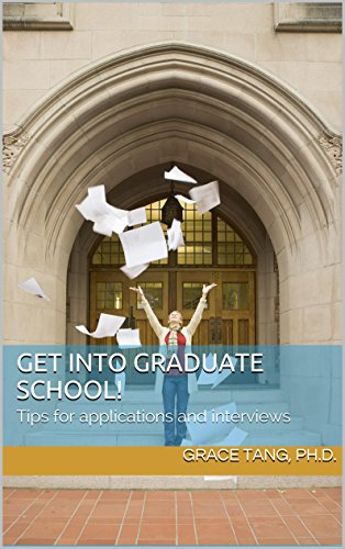Get into Graduate School!: Tips for the application and interview (A Statement Of Purpose For Graduate School)