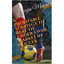 A Profitable Strategy to Beat the Under/Over Market in Soccer Games