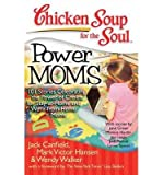 [Power Moms: 101 Stories Celebrating the Power of Choice for Stay-At-Home and Work-From-Home Moms] (By: Jack Canfield) [published: March, 2013]