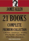 JAMES ALLEN 21 BOOKS: COMPLETE PREMIUM COLLECTION. As A Man Thinketh, The Path Of Prosperity, The Way Of Peace, All These Things Added, Byways Of Blessedness, ... more… (Timeless Wisdom Colleciton Book 249) offers