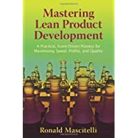 Mastering Lean Product Development: A Practical, Event-Driven Process for Maximizing Speed, Profits, and Quality: 1