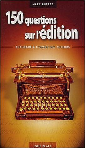 Lire en ligne 150 questions sur l'édition : Antisèche à l'usage des auteurs pdf, epub
