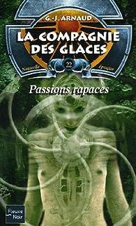 La Compagnie des Glaces, nouvelle époque, tome 22 : Passions rapaces par Georges-Jean Arnaud