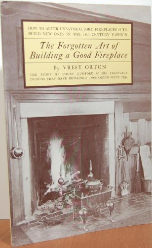 The Forgotten Art of Building a Good Fireplace: How to alter unsatisfactory fireplaces & to build new ones in the 18th century fashion