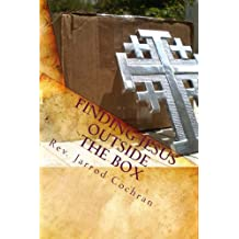 Finding Jesus Outside the Box: A Progressive Christian Manifesto on the Journey from Religion to Authentic Faith