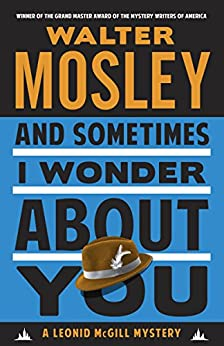 And Sometimes I Wonder About You: A Leonid McGill Mystery (Leonid McGill series Book 5) by [Mosley, Walter]