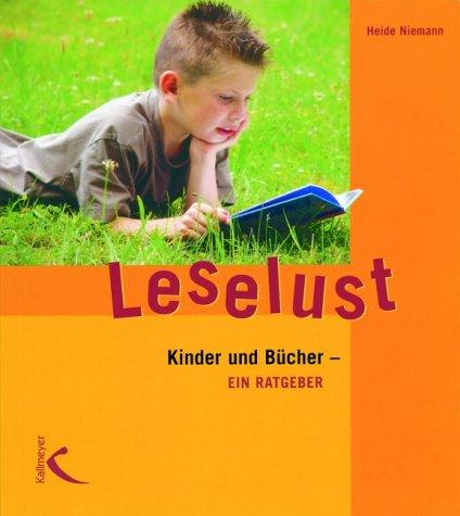Leselust: Kinder und Bücher - ein Ratgeber