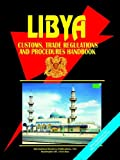 Libya Customs, Trade Regulations and Procedures Handbook, U. S. A. Global Investment Center Staff, 0739755471