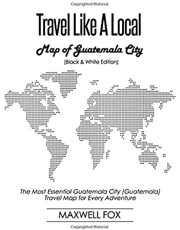 Travel Like a Local - Map of Guatemala City (Black and White Edition):