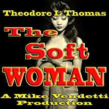 The Soft Woman Audiobook by Theodore L. Thomas Narrated by Mike Vendetti