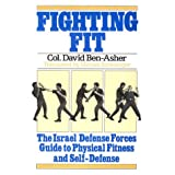 Fighting Fit: The Israel Defense Forces Guide to Physical Fitness and Self-Defense
