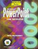 Microsoft Powerpoint 2000 : Core Certification, Rutkosky, Nita H., 0763803367