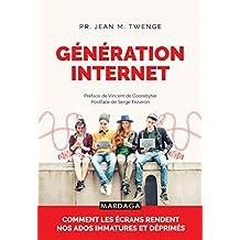 Génération Internet: Comment les écrans rendent nos ados immatures et déprimés (Psy-Théories, débats, synthèses t. 20) (French Edition)