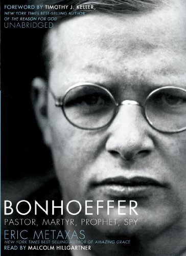By Eric Metaxas: Bonhoeffer: Pastor, Martyr, Prophet, Spy: A Righteous Gentile vs. the Third Reich [Audiobook]