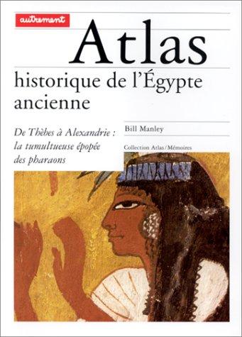 Atlas historique de l'Égypte ancienne Broché – 5 janvier 1998 Bill Manley Editions Autrement 2862607517 Egypte