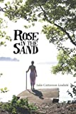 Rose in the Sand, Julie Catterson Lindahl, 1456733982