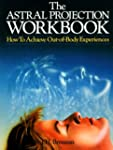 The Astral Projection Workbook: How T...