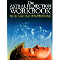 The Astral Projection Workbook: How to Achieve Out of Body Experiences