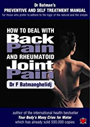 How to Deal with Back Pain and Rheumatoid Joint Pain: A Preventive and Self Treatment Manual for Those Who Prefer to Adhere to the Logic of the Natural and the Simple