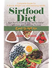 """Sirtfood Diet: Complete Guide for A Quick Weight Loss and Restoring Health. Burn Fat Activating Your """"Skinny Gene"""" with Easy and Delicious Recipes"""